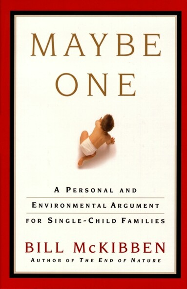 Maybe One : A Personal and Evironmental Argument for Single Child Families