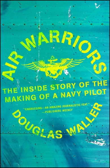 Air Warriors : The Inside Story of the Making of a Navy Pilot