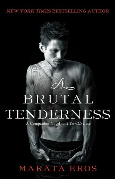 A Brutal Tenderness : A Companion Novel to A Terrible Love