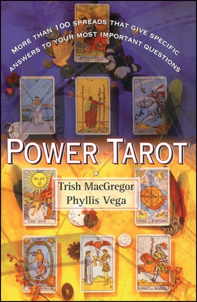 Power Tarot : More Than 100 Spreads That Give Specific Answers to Your Most Important Question