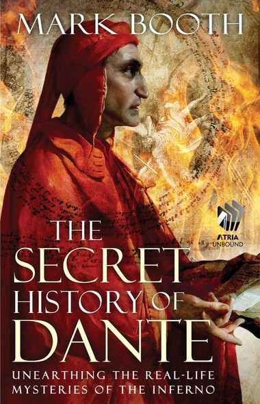 The Secret History of Dante : Unearthing the Real-Life Mysteries of the Inferno