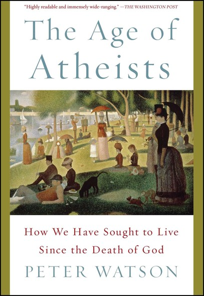 The Age of Atheists : How We Have Sought to Live Since the Death of God
