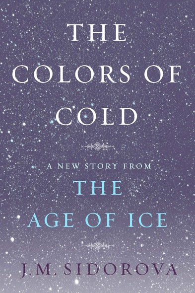 The Colors of Cold : A New Story from The Age of Ice