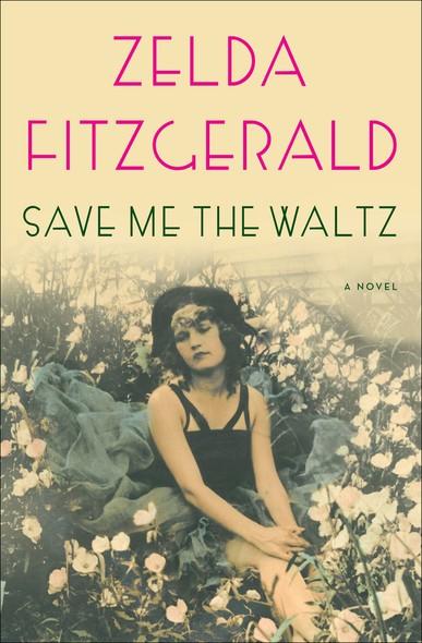 Save Me the Waltz : A Novel
