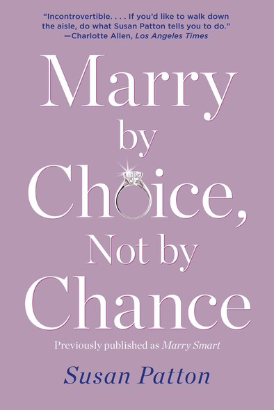 Marry by Choice, Not by Chance : Advice for Finding the Right One at the Right Time