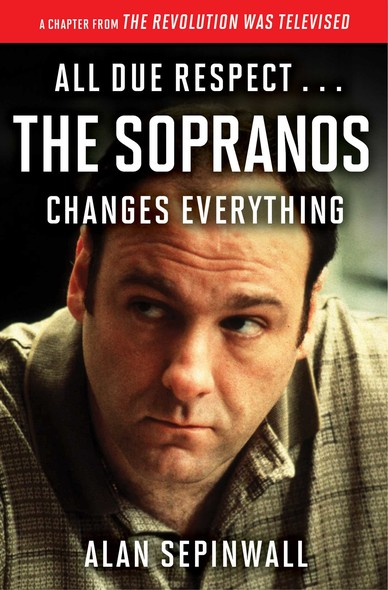 All Due Respect . . . The Sopranos Changes Everything : A Chapter From The Revolution Was Televised by Alan Sepinwall