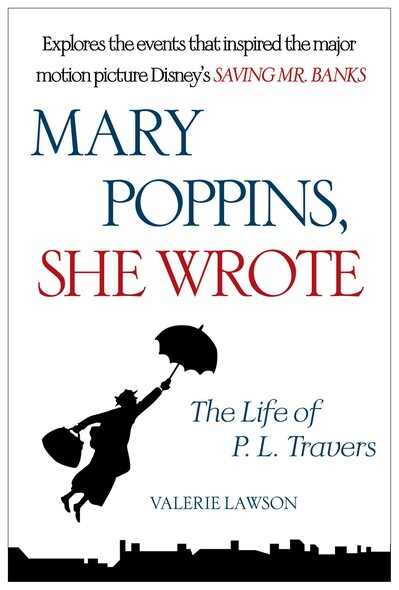 Mary Poppins, She Wrote : The Life of P. L. Travers