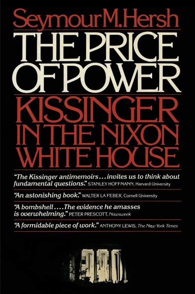 The Price of Power : Kissinger in the Nixon White House