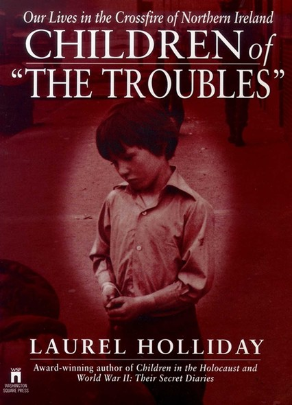 Children of the Troubles : Our Lives in the Crossfire of Northern Ireland