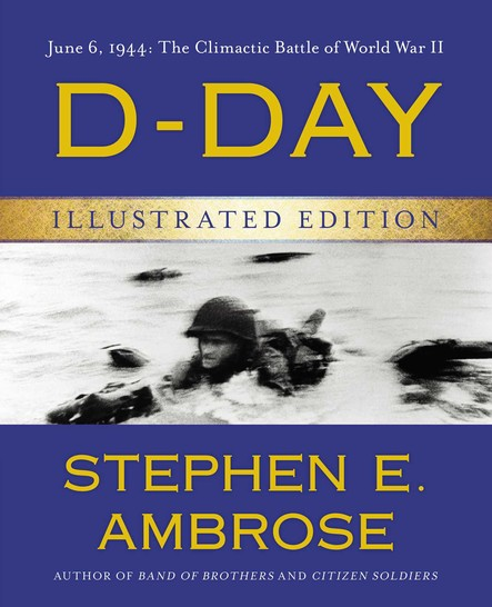 D-Day Illustrated Edition : June 6, 1944: The Climactic Battle of World War II