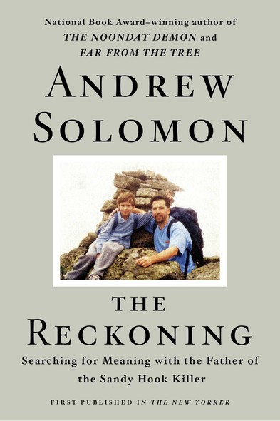 The Reckoning : Searching for Meaning with the Father of the Sandy Hook Killer