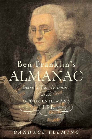 Ben Franklin's Almanac : Being a True Account of the Good Gentleman's Life