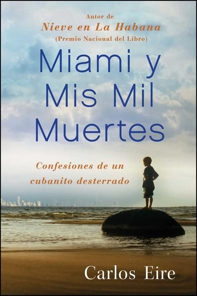 Miami y Mis Mil Muertes : Confesiones de un cubanito desterrado