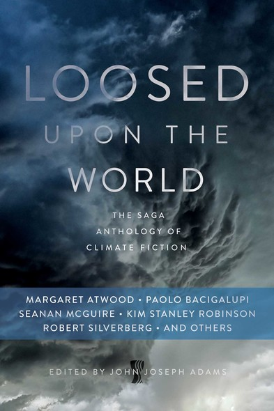 Loosed upon the World : The Saga Anthology of Climate Fiction