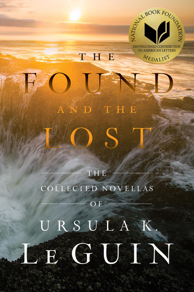 The Found and the Lost : The Collected Novellas of Ursula K. Le Guin