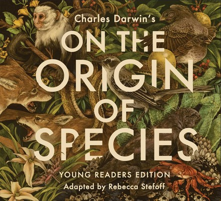 On the Origin of Species : Young Readers Edition