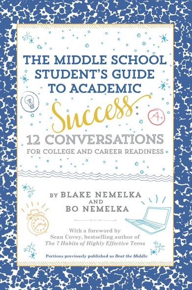 The Middle School Student's Guide to Academic Success : 12 Conversations for College and Career Readiness