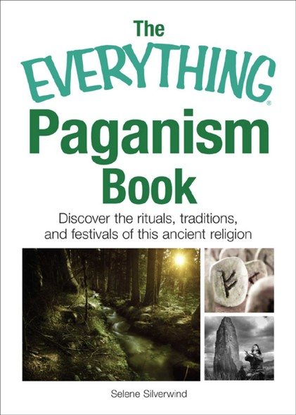The Everything Paganism Book : Discover the Rituals, Traditions, and Festivals of This Ancient Religion