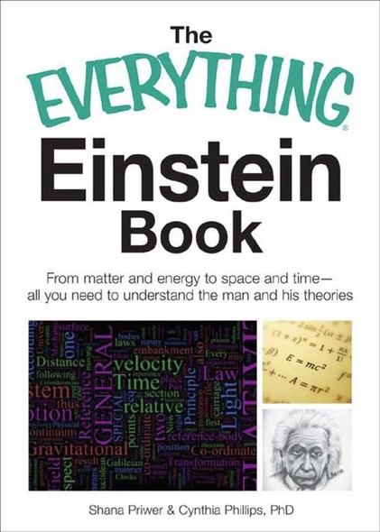 The Everything Einstein Book : From Matter and Energy to Space and Time, All You Need to Understand the Man and His Theories