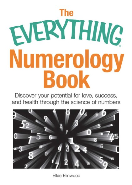 The Everything Numerology Book : Discover Your Potential for Love, Success, and Health Through the Science of Numbers