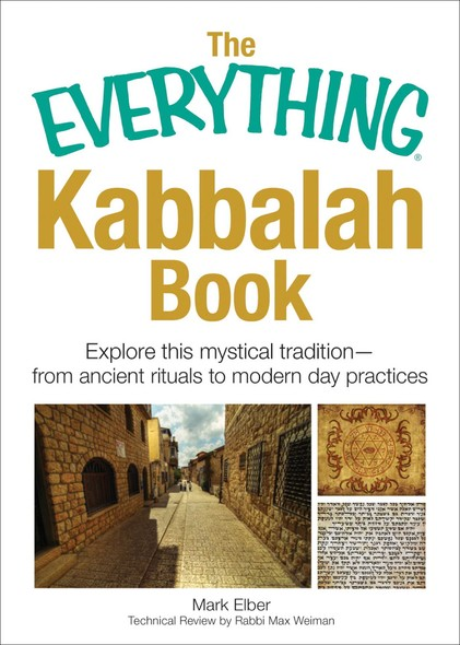 The Everything Kabbalah Book : Explore This Mystical Tradition—From Ancient Rituals to Modern Day Practices