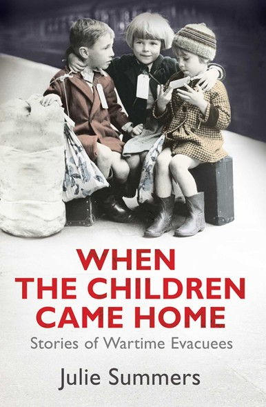 When the Children Came Home : Stories of Wartime Evacuees