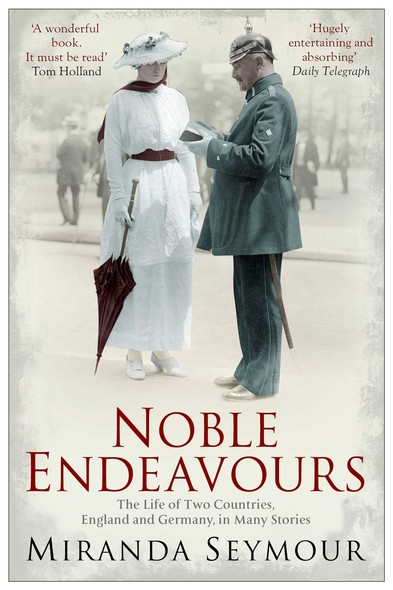 Noble Endeavours : The life of two countries, England and Germany, in many stories