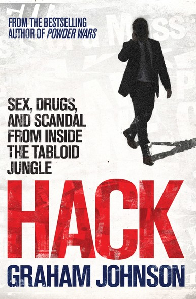 Hack : Sex, Drugs, and Scandal from Inside the Tabloid Jungle
