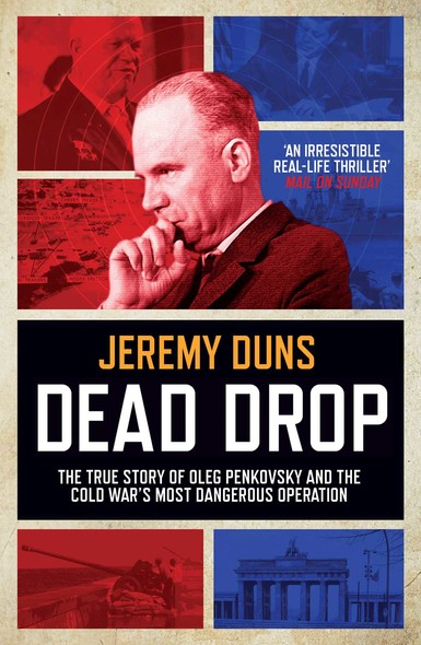 Dead Drop : TheTrue Story of Oleg Penkovsky and the Cold War's Most Dangerous Operation