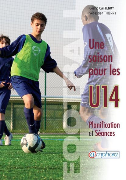 Football - Une saison pour les U14 : Planification et séances