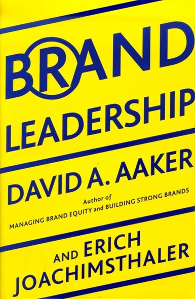Brand Leadership : Building Assets In an Information Economy
