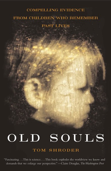 Old Souls : Compelling Evidence from Children Who Remember Past Lives