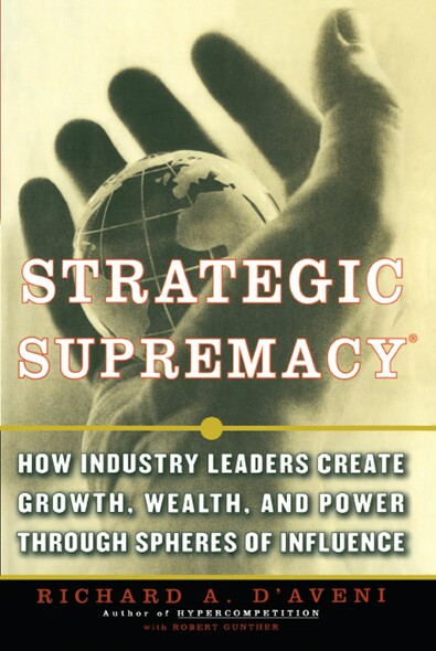Strategic Supremacy : How Industry Leaders Create Spheres of Influence from Their Product Portfolios to Achieve Preeminence
