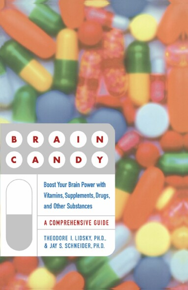 Brain Candy : Boost Your Brain Power with Vitamins, Supplements, Drugs, and Other Substance