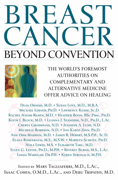 Breast Cancer: Beyond Convention : The world's Foremost Authorities on Complementary and alternative Medicine Offer Advice on Healing
