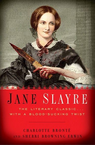 Jane Slayre : The Literary Classic with a Bloodsucking Twist