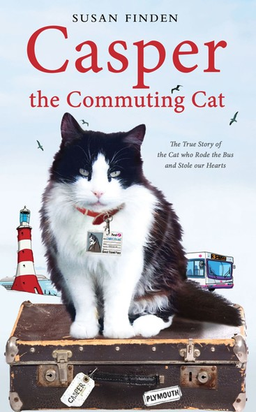 Casper the Commuting Cat : The True Story of the Cat who Rode the Bus and Stole our Hearts