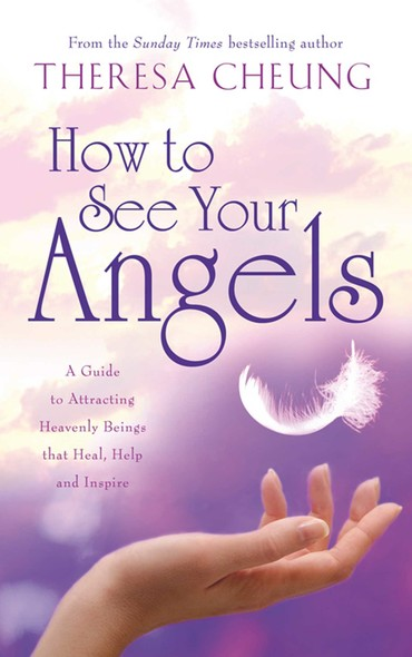 How to See Your Angels : A Guide to Attracting Heavenly Beings that Heal, Help and Inspire