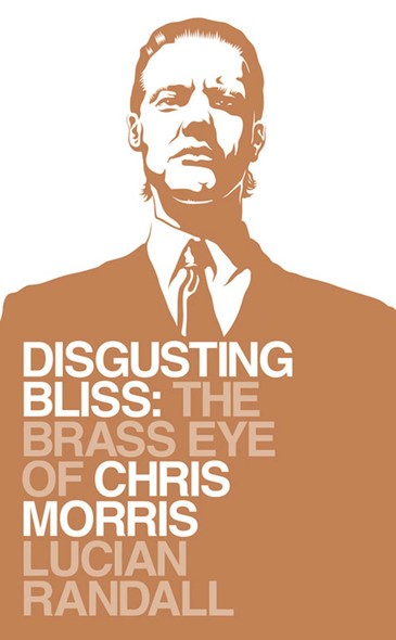 Disgusting Bliss : The Brass Eye of Chris Morris