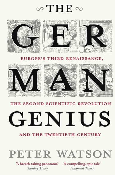 The German Genius : Europe's Third Renaissance, the Second Scientific Revolution and the Twentieth Century