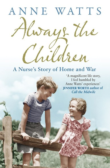 Always the Children : A Nurse's Story of Home and War
