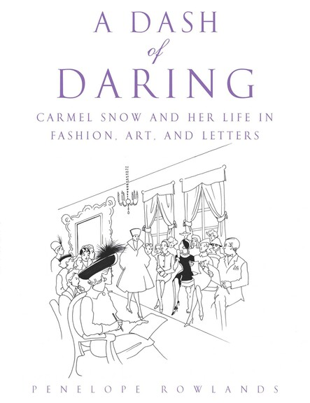 A Dash of Daring : Carmel Snow and Her Life In Fashion, Art, and Letters