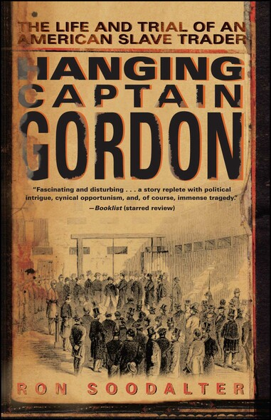 Hanging Captain Gordon : The Life and Trial of an American Slave Trader