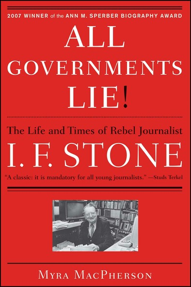 """All Governments Lie"" : The Life and Times of Rebel Journalist I. F. Stone"