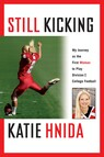 Still Kicking : My Dramatic Journey As the First Woman to Play Division One College Football