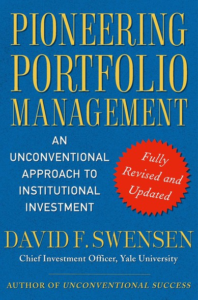 Pioneering Portfolio Management : An Unconventional Approach to Institutional Investment, Fully Revised and Updated