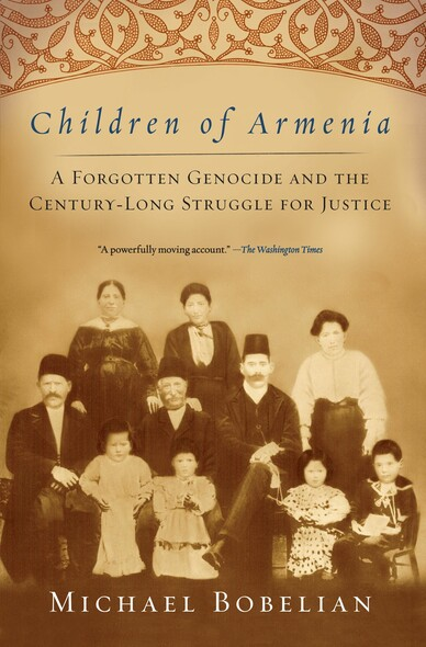 Children of Armenia : A Forgotten Genocide and the Century-long Struggle for Justice