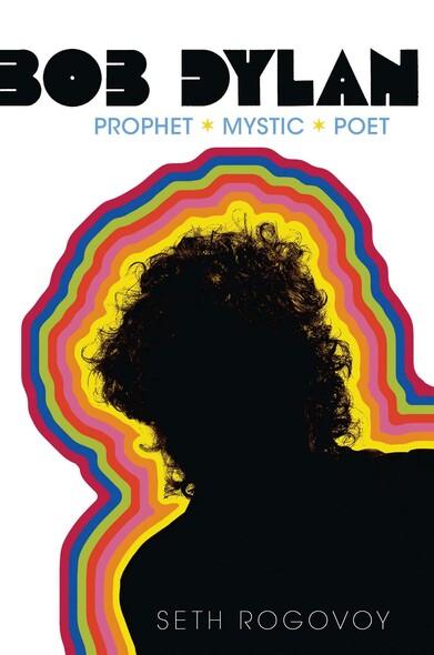 Bob Dylan : Prophet, Mystic, Poet