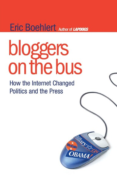 Bloggers on the Bus : How the Internet Changed Politics and the Press