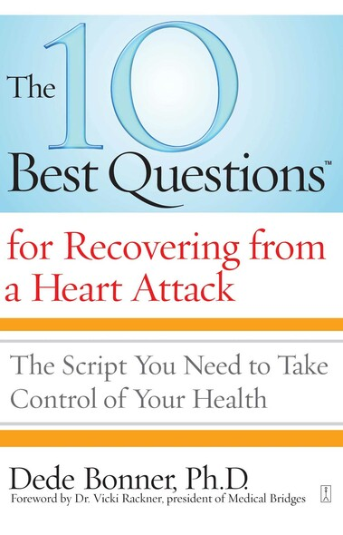The 10 Best Questions for Recovering from a Heart Attack : The Script You Need to Take Control of Your Health